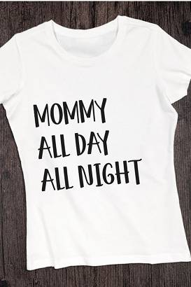 Koszulka dla mamy - Mommy all day all night